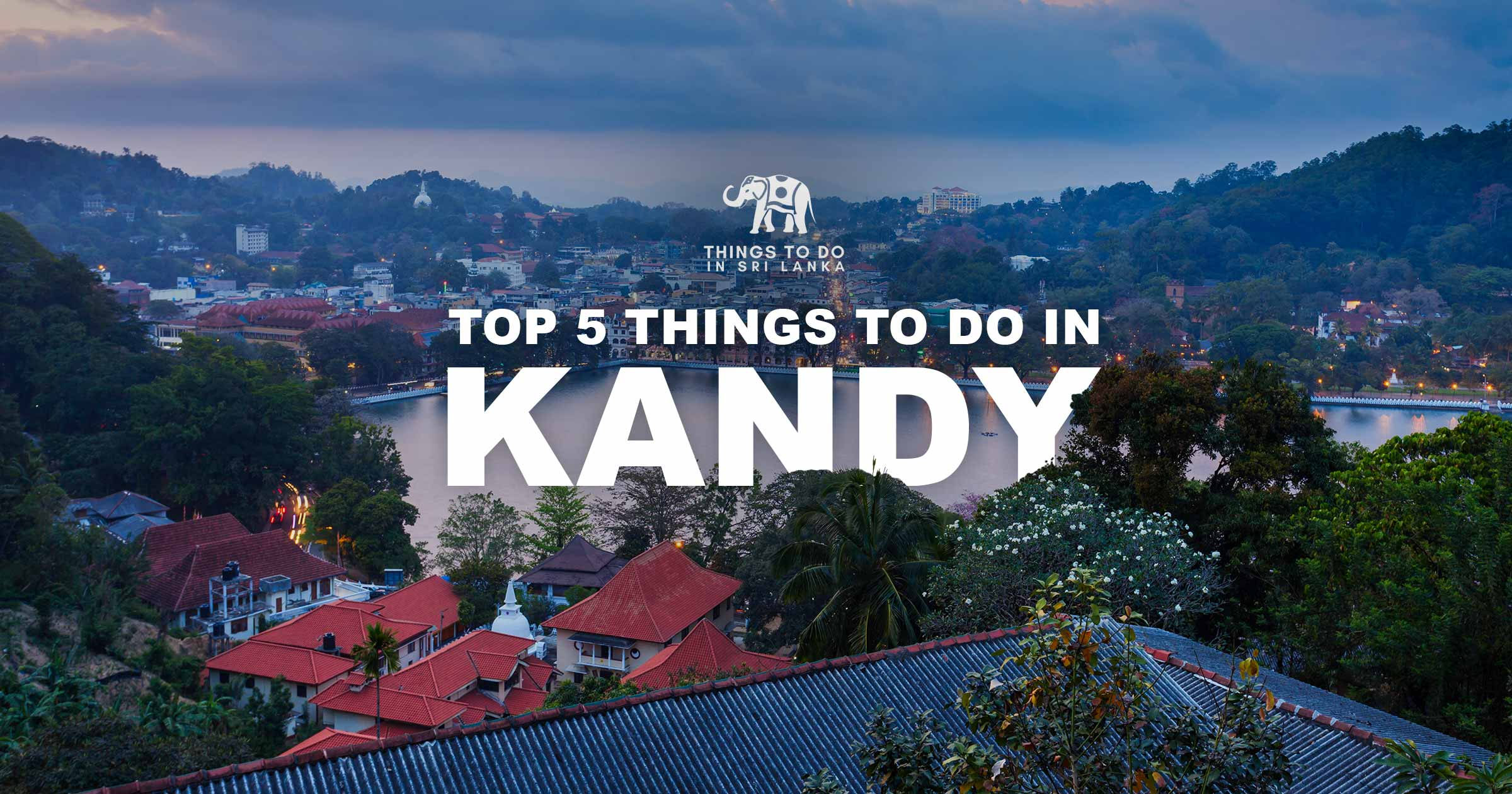 Top 5 things to do in Kandy