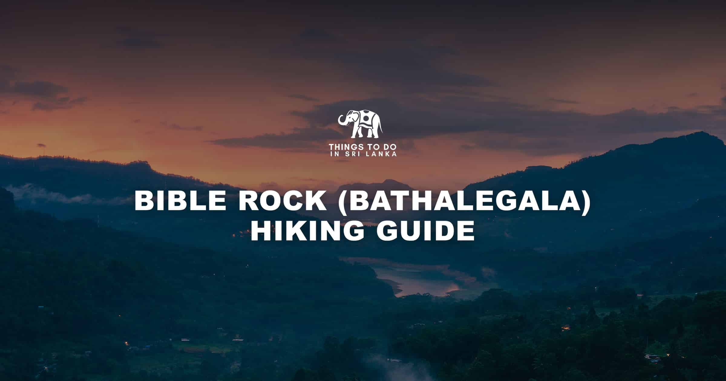 Bible Rock [ Bathalegala ] Hiking guide