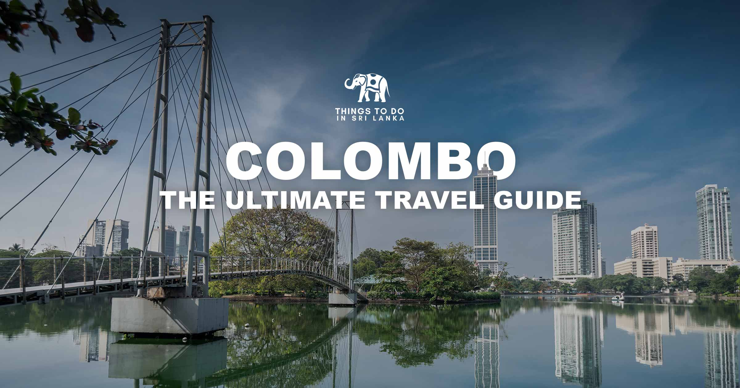 Colombo - The Ultimate Travel Guide