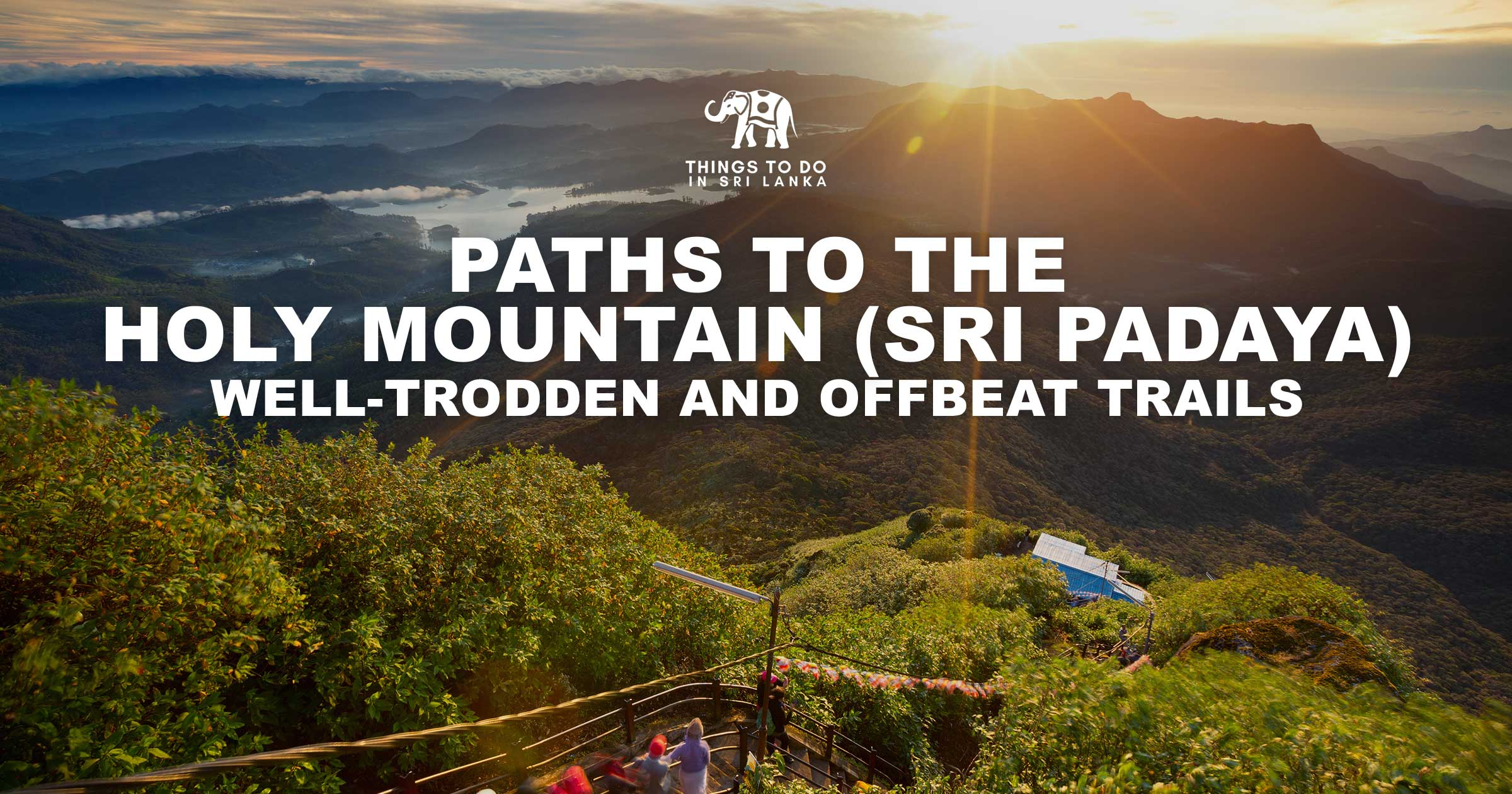 Paths to the Holy mountain (Sri Padaya) - Well-Trodden and Offbeat trails
